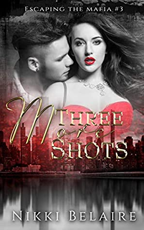 Three More Shots (Escaping the Mafia, #3)