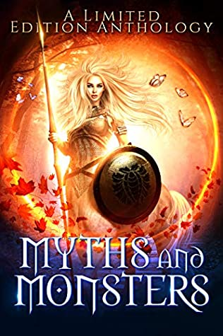 Myths and Monsters: A Limited Edition Anthology