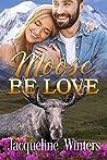 Moose Be Love (Sunset Ridge, #1)