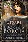 Cesare and Lucrezia Borgia: Brother and Sister of History's Most Vilified Family