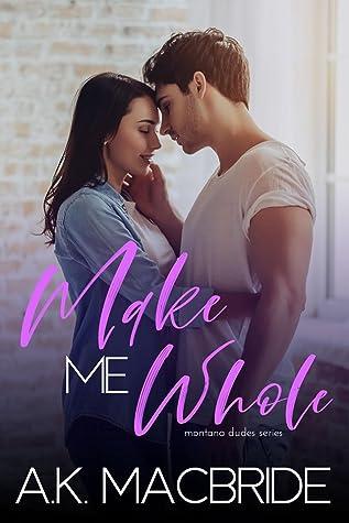 Make Me Whole (Montana Dudes #1)