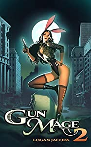 Gun Mage 2: Surviving a Post Apocalyptic Magic Earth (Gun Mage, #2)