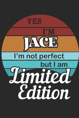 YES IM Jace Im not perfect but i am Limited Edition