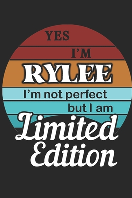 YES IM Rylee Im not perfect but i am Limited Edition