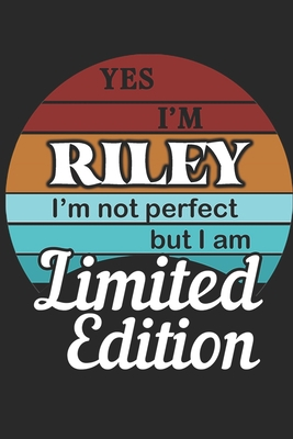 YES IM Riley Im not perfect but i am Limited Edition