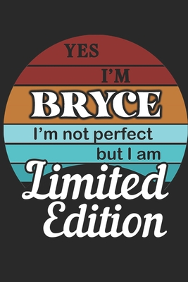 YES IM Bryce Im not perfect but i am Limited Edition
