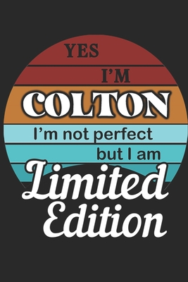 YES IM Colton Im not perfect but i am Limited Edition