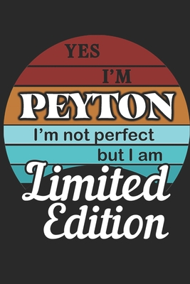 YES IM Peyton Im not perfect but i am Limited Edition