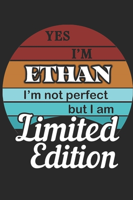 YES IM Ethan Im not perfect but i am Limited Edition