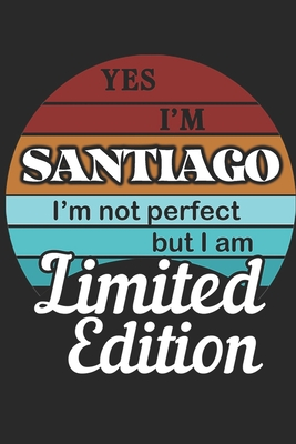 YES IM Santiago Im not perfect but i am Limited Edition
