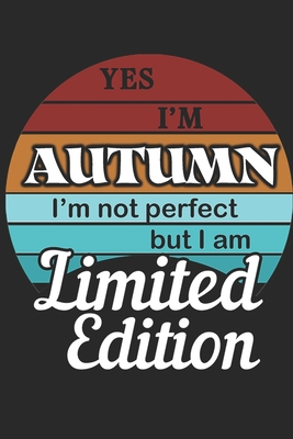 YES IM Autumn Im not perfect but i am Limited Edition