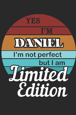 YES IM Daniel Im not perfect but i am Limited Edition