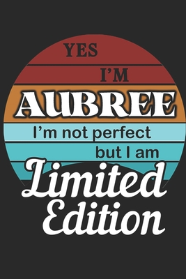 YES IM Aubree Im not perfect but i am Limited Edition