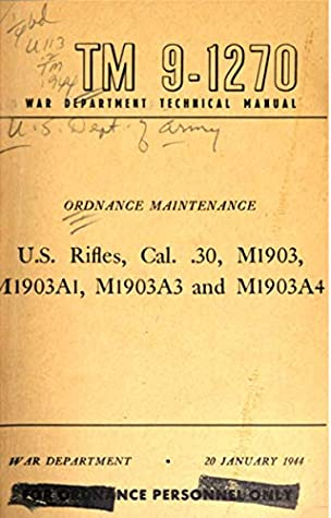 War Department Technical Manual TM 9-1270; Ordnance Maintenance U.S. Rifles, Cal. .30, M1903, M1903A1, M1903A3 and M1903A4