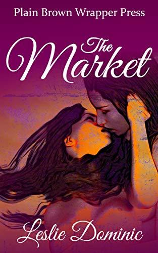 The Market: Lesbian /dominant Visits a Slave Market Leslie Dominic, Plain Brown Wrapper Press