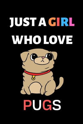 Just a Girl Who Loves Pugs: Cute Pug Workbook for Girls Kids Teens Students for Back to School and Home College Writing Notes