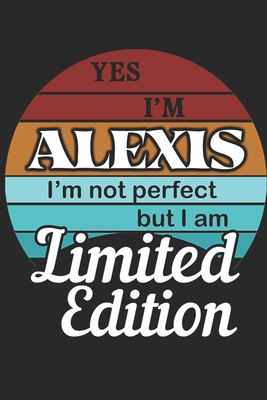 YES IM Alexis Im not perfect but i am Limited Edition