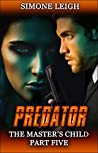 Predator: A BDSM, Ménage Erotic Thriller (The Master's Child Book 5)