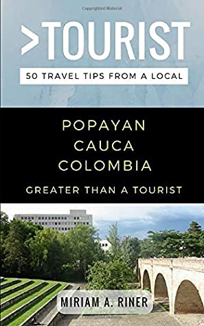 Greater than a Tourist- Popayan Cauca Colombia: 50 Travel Tips from a Local