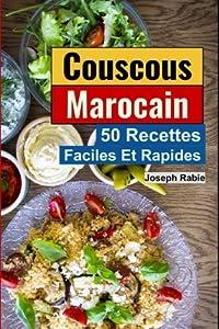 Couscous Marocain: 50 Recettes Faciles et Rapide: Cuisine Marocaine