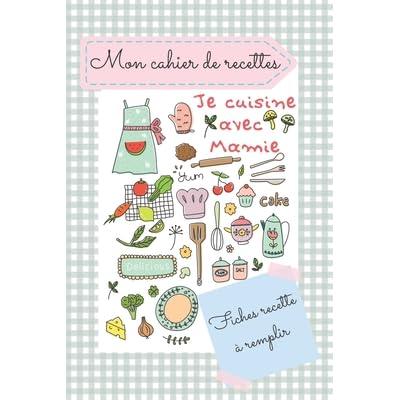 Mon Cahier De Recette Je Cuisine Avec Mamie Carnet De Fiches