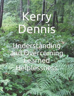 Understanding and Overcoming Learned Helplessness