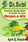 Dr. Sebi: Complete Alkaline Diets & Herbs to Cure Herpes & HIV ebook review