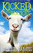Kicked the Bucket: A Crying Over Spilled Milk Mystery (A Chelsea Lawson Cozy Mystery #3)