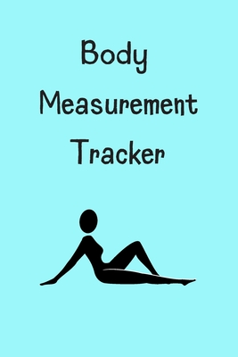 Body Measurement Tracker The 100 Page Body Fat Tracker Is A Perfect For Tracking Body Shape And Body Size When On A Weight Loss Diet Or Workout Exercise Plan By Kika Publishing