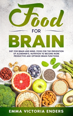 Food for Brain: Food for the Prevention of Alzheimer's, Nutrition to Become more Productive and Optimize Brain Functions