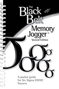 The Black Belt Memory Jogger: A Pocket Guide for Six Sigma DMAIC Success