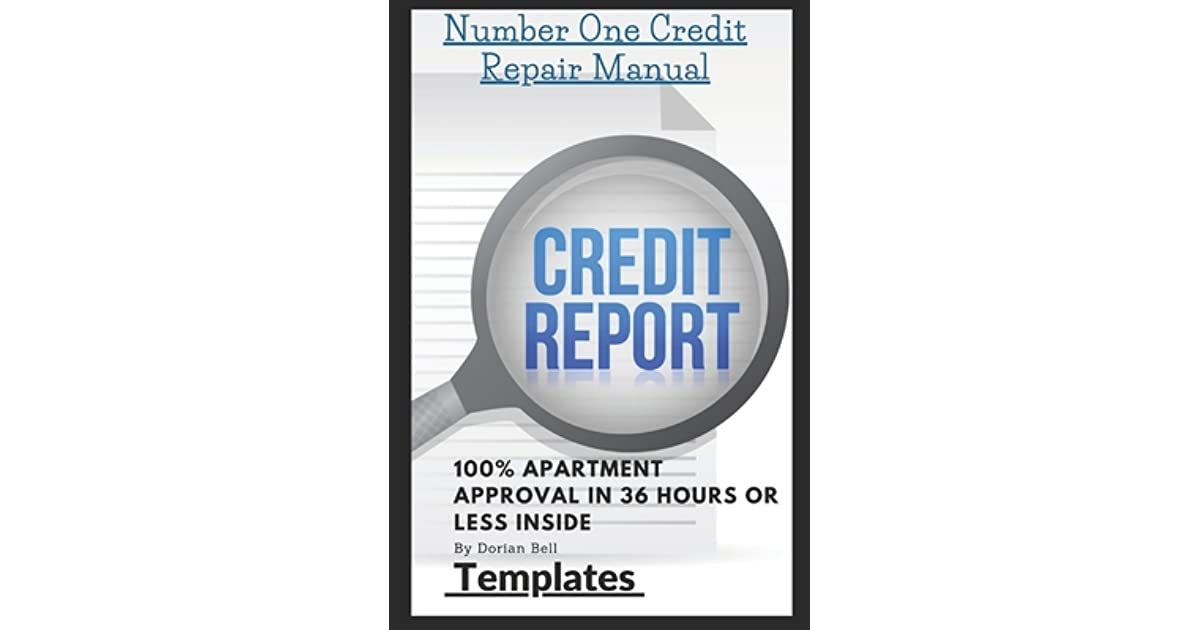 Number One Credit Repair Templates Step By Step Guide To Repair Credit Plus 100 Apartment Approval In 36 Hours By Dorian Bell