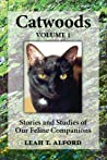 Catwoods Volume 1 Stories and Studies of our Feline Companions