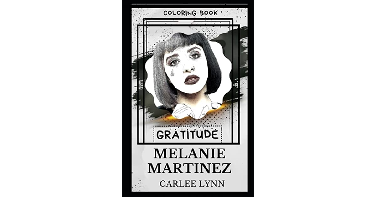 - Melanie Martinez Gratitude Coloring Book By Carlee Lynn
