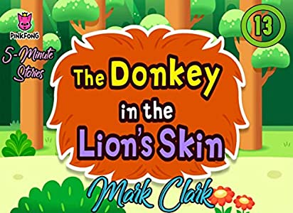 Pinkfong 5 Minute Stories: Vol 13 - The Donkey In The Lion's Skin - Great 5-Minute Fairy Tale And Bedtime Story Picture Book For Kids, Boys, Girls, Children Of All Age