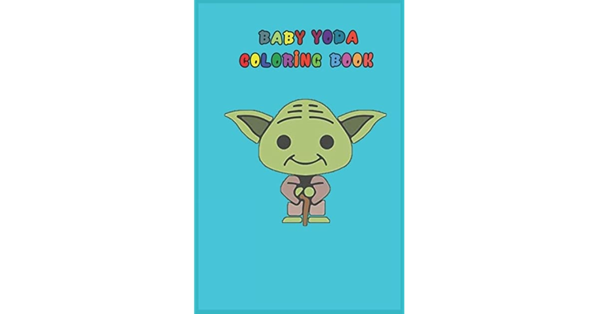 Baby Yoda Coloring Book Mandalorian Baby Yoda Coloring Book For Kids Adults Star Wars Characters Cute 30 Unique Coloring Pages Design By Independently Coloring Book Published