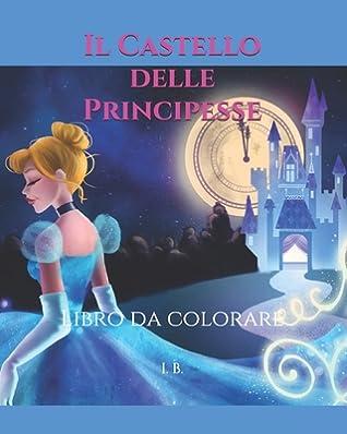 Il Castello Delle Principesse Libro Da Colorare Principesse Disney Da Colorare Libro Delle Principesse Disney Tanti Disegni Da Colorare By I B