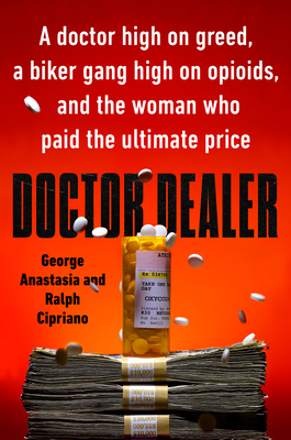 Doctor Dealer: A Doctor High on Greed, a Biker Gang High on Opioids, and the Woman Who Paid the Ultimate Price