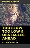 Too Slow, Too Low & Obstacles Ahead: The Devastating Demo of the Airbus 320 (MAYDAY MAYDAY Quick Aviation Reads Book 5)