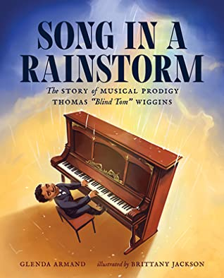 "Song in a Rainstorm: The Story of Musical Prodigy Thomas ""Blind Tom"" Wiggins"