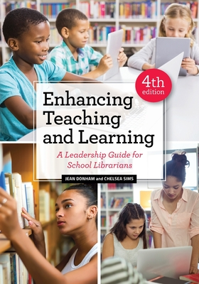 Enhancing Teaching and Learning: A Leadership Guide for School Librarians