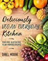 Deliciously Vegan Everyday Kitchen: Fuss-Free. Gluten-Free. Plant-Powered Recipes. (Deliciously Vegan Kitchen Book 2)