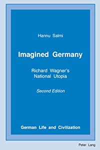 Imagined Germany: Richard Wagner's National Utopia, Second Edition