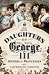 The Daughters of George III: Sisters and Princesses