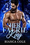 Her Faerie King: A Faerie Royalty Paranormal Romance (Royally Mated Book 1)