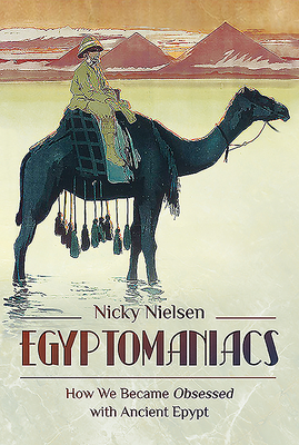 Egyptomaniacs: How We Became Obsessed with Ancient Egypt