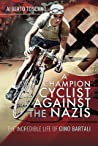A Champion Cyclist Against the Nazis: The Incredible Life of Gino Bartali