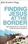 Finding Jesus at the Border by Julia Lambert Fogg