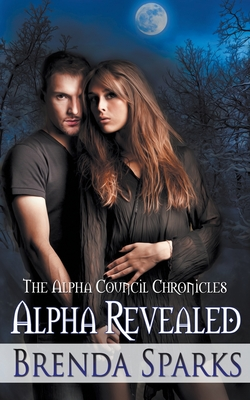 Alpha Revealed (The Alpha Council Chronicles, #5)