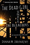 The Dead Girl Under the Bleachers: A Craven Fall Mystery